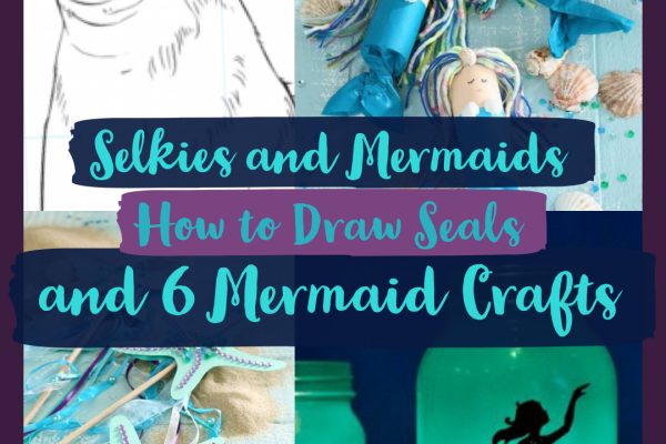 Amazing Oceans – How to Draw Selkie Seals & Six Mermaid Crafts